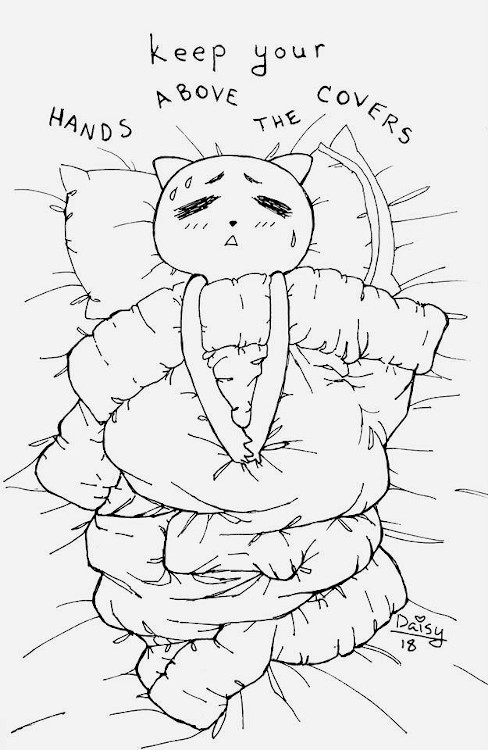 An ink drawing of an anthropomorphic cat lying in a bed under a comforter. Their legs knees are spread under the blanket and their hand are pressed into their crotch above the blanket as if to discreetly masturbate. Text above their head says 'Keep Your Hands Above the Covers.'